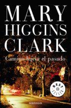 """""""Camino hacia el pasado"""" de Mary Higgins Clark. Después de un doloroso divorcio, una joven e inteligente mujer decide comprar una casa que fue de sus antepasados, en busca de sosiego. Pero, una vez instalada allí, se suceden inquietantes descubrimientos. Intriga irresistible y tórrida, por la número uno de la narrativa del supense, amor y pasión.  Signatura: N CLA cam"""