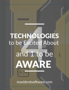 4 Technologies to be Excited About and 1 Reason to Be Aware Article Writing, Dental, Software, Management, Success, Facts, Technology, Business, Tech