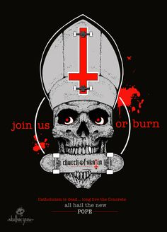 All hail the new Pope. join us or burn. Religion is dead, false profits are all liars, Concrete is real & Skatin is 'our' drug of choice. Let Skully Pope St.Peter lead the way SkullyBloodrider