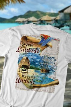 723c703062c6ae The Lower The Latitude The Better the Attitude T-Shirt. Beach T ShirtsMen  ...