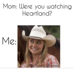 My mom asks me that question and I have the same reaction.One time she asked while my friend was over and that is the face I made Watch Heartland, Heartland Quotes, Heartland Ranch, Heartland Tv Show, Heartland Seasons, Country Girl Quotes, Country Girls, Amber Marshall, Marshall Lee