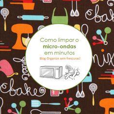 Vídeo- dicas de como limpar o microondas em minutos e sem esforço