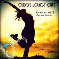 Guido's Lounge Cafe Broadcast 0122 Dance Around (20140704) (like nobody's watching) by Guido's Lounge Café on SoundCloud