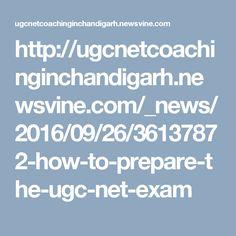 http://ugcnetcoachinginchandigarh.newsvine.com/_news/2016/09/26/36137872-how-to-prepare-the-ugc-net-exam
