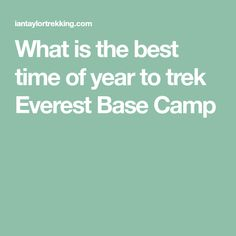 What is the best time of year to trek Everest Base Camp