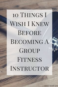 10 Things I Wish I Knew Before Becoming A Group Fitness Instructor - Erin's Inside Job