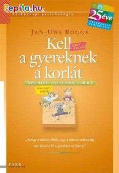 Jan-Uwe Rogge: Kell a gyereknek a korlát Life Hacks, Parenting, Study, Personal Care, Ads, Album, Education, School, Books