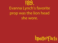 Harry Potter Facts #189:    Evanna Lynch's favorite prop was the lion head she wore.