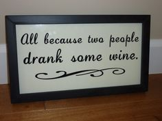 All Because Two People Drank Some Wine - wall hanging - wine lover - unique - funny - alcohol - wine drinker - drinking