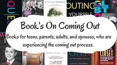 Book's On Coming Out. These LGBT books are for teens, parents, adults, and spouses who are experiencing the coming out process.