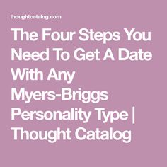 The Four Steps You Need To Get A Date With Any Myers-Briggs Personality Type | Thought Catalog