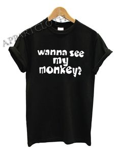 Wanna See My Monkey Funny Shirts Size - appartcloth Funny America Shirts, Funny Shirts, Monkey T Shirt, Funny Graphic Tees, Shirt Designs, T Shirts For Women, Tops, Funny Tee Shirts