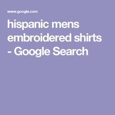 hispanic mens embroidered shirts - Google Search