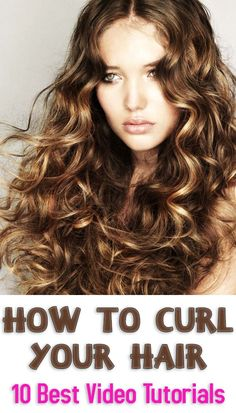 How to Curl Your Hair: 10 Best Video Tutorials #hair_curling #hair #beauty #curl