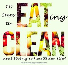 What is Clean Eating? 10 steps to eating clean and living a healthier life! #HealthyHappySmart