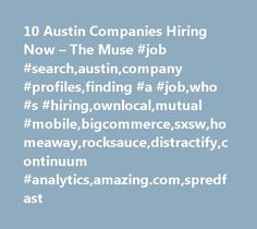 10 Austin Companies Hiring Now – The Muse #job #search,austin,company #profiles,finding #a #job,who #s #hiring,ownlocal,mutual #mobile,bigcommerce,sxsw,homeaway,rocksauce,distractify,continuum #analytics,amazing.com,spredfast http://money.nef2.com/10-austin-companies-hiring-now-the-muse-job-searchaustincompany-profilesfinding-a-jobwho-s-hiringownlocalmutual-mobilebigcommercesxswhomeawayrocksaucedistractifycontinuum-analyt/  # 10 Awesome Austin Companies Hiring Right Now Austin, TX is one of…