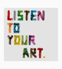 Listen to your art https://www.google.com/search?q=art quotes
