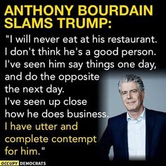 Given that Anthony has said himself that he's a bit of a narcissist, it's delightful to watch him cut down Trump Anthony Bordain, Anthony Bourdain Quotes, Political Views, Political Culture, Be A Better Person, Just In Case, Donald Trump, Me Quotes, Wisdom