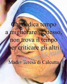 Madre Teresa de Calcuta: Quien dedica tiempo a mejorarse a sí mismo no encuentra tiempo para criticar a los otros.