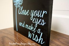 Wood sign: Close your eyes and make a wish by PaintedPeonyDesigns