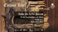 Te invitamos a la inauguración de la exposición: Corpus Líbrí. Viernes 11 de noviembre de 2016 en la Sala de Arte Joven, a las 19:00 horas. Entrada libre. #Culiacán, #Sinaloa.