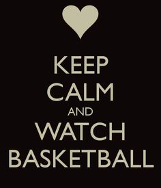 KEEP CALM AND WATCH BASKETBALL