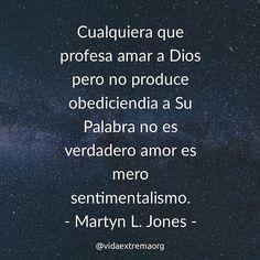 Cualquiera que profesa amar a Dios pero no produce obediencia a su Palabra no es verdadero amor. Es mero sentimentalismo. - Martyn Jones. #FrasesCristianas #Iglesia #FrasesDeBendicion #VidaExtremaOrg