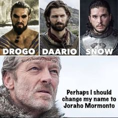 Jorah thinking a name change might help him escape the Friendzone. Doubt it! Game of Thrones.