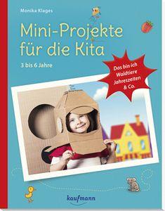 Mini-Projekte für die Kita - für Kinder von 3 bis 6 Jahren - Kaufmann Verlag
