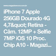 "iPhone 7 Apple 256GB Dourado 4G 4,7"" Retina - Câm. 12MP + Selfie 7MP iOS 10 Proc. Chip A10 - Magazine Danibueno"