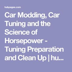 Car Modding, Car Tuning and the Science of Horsepower - Tuning Preparation and Clean Up | hubpages