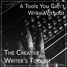 The Creative Writer's Toolkit: 6 Tools You Can't Write Without