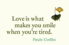 Love Thoughts- Paulo Coelho-quotes-what-is-love-smile-tired Words Quotes, Me Quotes, Funny Quotes, Sayings, Qoutes, Quotable Quotes, Quotations, Love Words, Beautiful Words