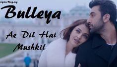 Song - Bulleya   Movie - Ae Dil Hai Mushkil   Singers - Amit Mishra, Shilpa Rao…