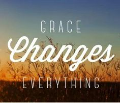 Grace changes everything.
