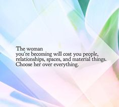 Choose her over everything.