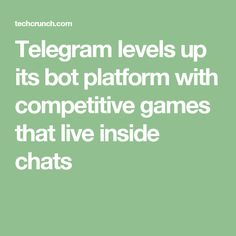 Telegram levels up its bot platform with competitive games that live inside chats