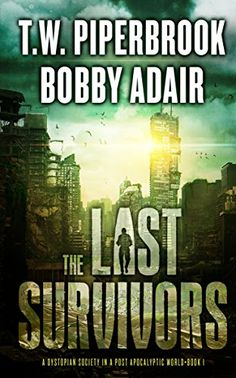 Amazon.com: The Last Survivors: A Dystopian Society in a Post Apocalyptic World eBook: Bobby Adair, T.W. Piperbrook: Kindle Store