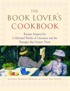 Recipes Inspired by Celebrated Works of Literature, and the Passages That Feature Them