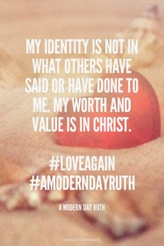 My identity is not in what others have said or have done to me. My worth and value is in Christ. #loveagain #AmodernDayRuth - A Modern Day Ruth   Jenny made this with Spoken.ly