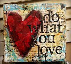 do what you love art; Mixed Media Journal, Mixed Media Canvas, Mixed Media Collage, Collage Art, Collages, Art Journal Pages, Art Journals, Tableau Pop Art, Multimedia Arts