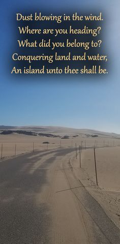 Dust blowing in the wind. Where are you heading? What did you belong to? Conquering land and water, An island unto thee shall be. Visit California, California Beach, Natural Life, Natural Beauty, Beach Poems, Thoughts And Feelings, Touring, Island, Water