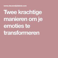 Twee krachtige manieren om je emoties te transformeren