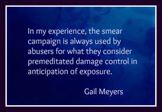 Narcissists use the smear campaign to do premeditated damage control in anticipation of exposure.