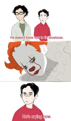 Pennywise was me until the 5th grade. I didn't know how to tie my shoe