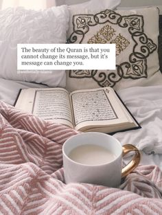 """The beauty of the Quran is that you cannot change its message, but it's message can change you."""