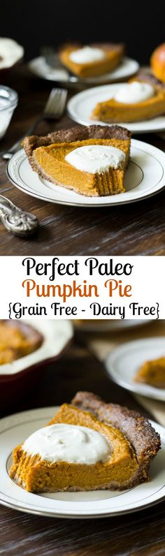 Perfect Paleo pumpkin pie - grain free, dairy free, refined sugar free - amazingly creamy, seriously perfect!