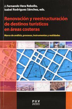 Renovación y reestructuración de destinos turísticos en áreas costeras : marco de análisis, procesos, instrumentos y realidades, 2012 http://absysnetweb.bbtk.ull.es/cgi-bin/abnetopac01?TITN=495033