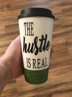 The Hustle Is Real Travel Mug, Hustle, Hustle Juice, Cute Coffee Mug,