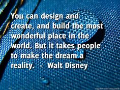 Dentures by Oakridge Dental brings you the daily quote for Wednesday -----  You can design and create, and build the most wonderful place in the world. But it takes people to make the dream a reality.  ---- by  Walt Disne